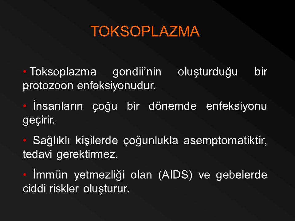 TOKSOPLAZMA Toksoplazma gondii'nin oluşturduğu bir protozoon enfeksiyonudur. İnsanların çoğu bir dönemde enfeksiyonu geçirir.