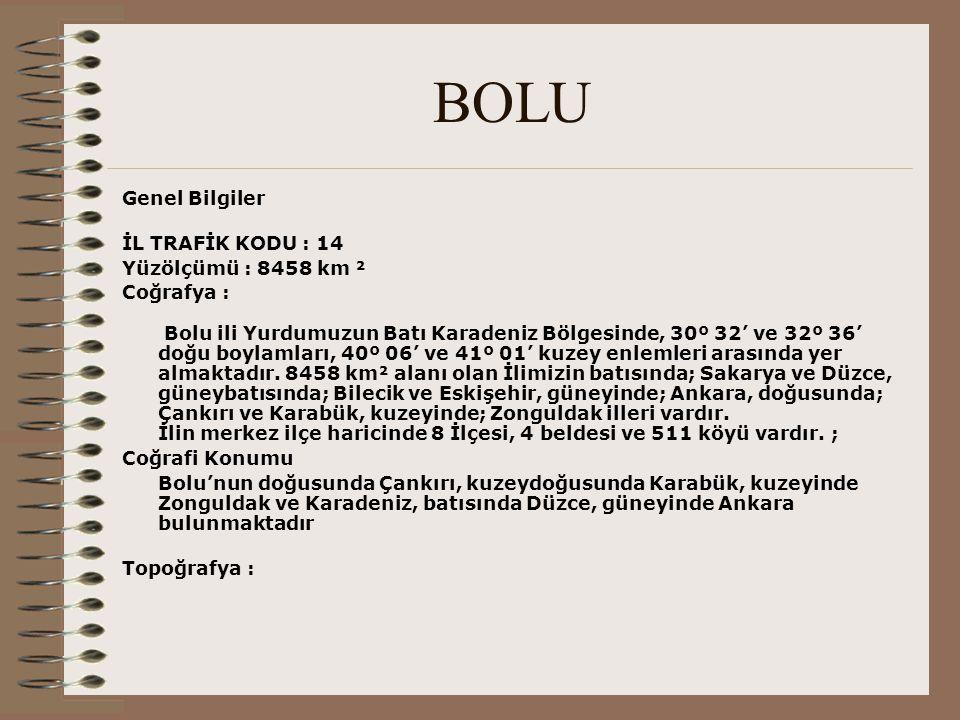 BOLU Genel Bilgiler İL TRAFİK KODU : 14 Yüzölçümü : 8458 km ²