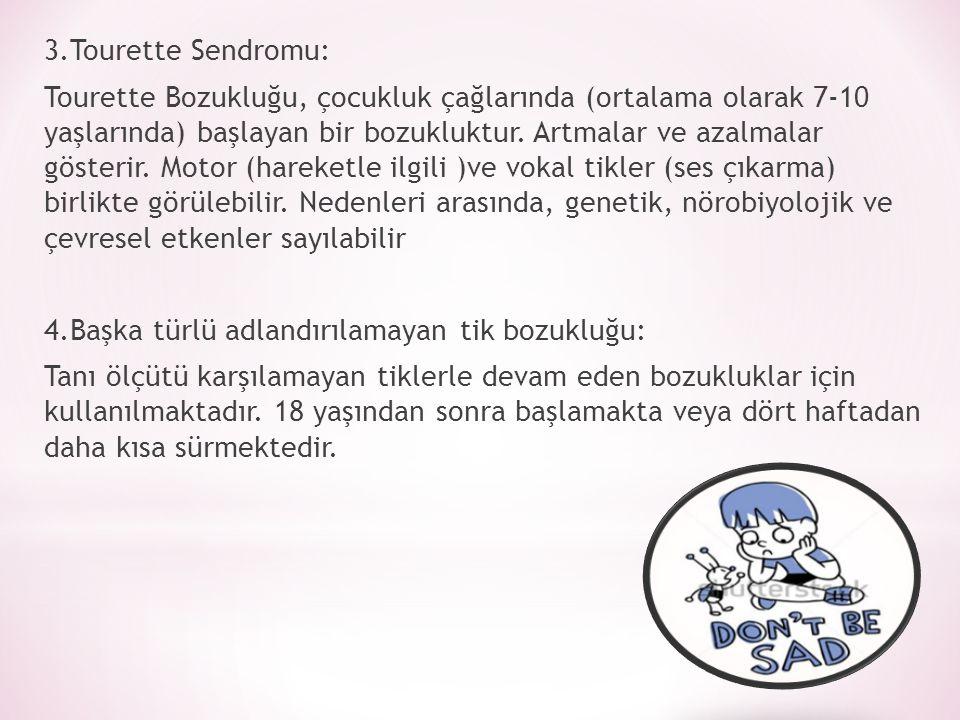 3.Tourette Sendromu: Tourette Bozukluğu, çocukluk çağlarında (ortalama olarak 7-10 yaşlarında) başlayan bir bozukluktur.