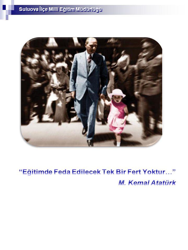 Eğitimde Feda Edilecek Tek Bir Fert Yoktur… M. Kemal Atatürk