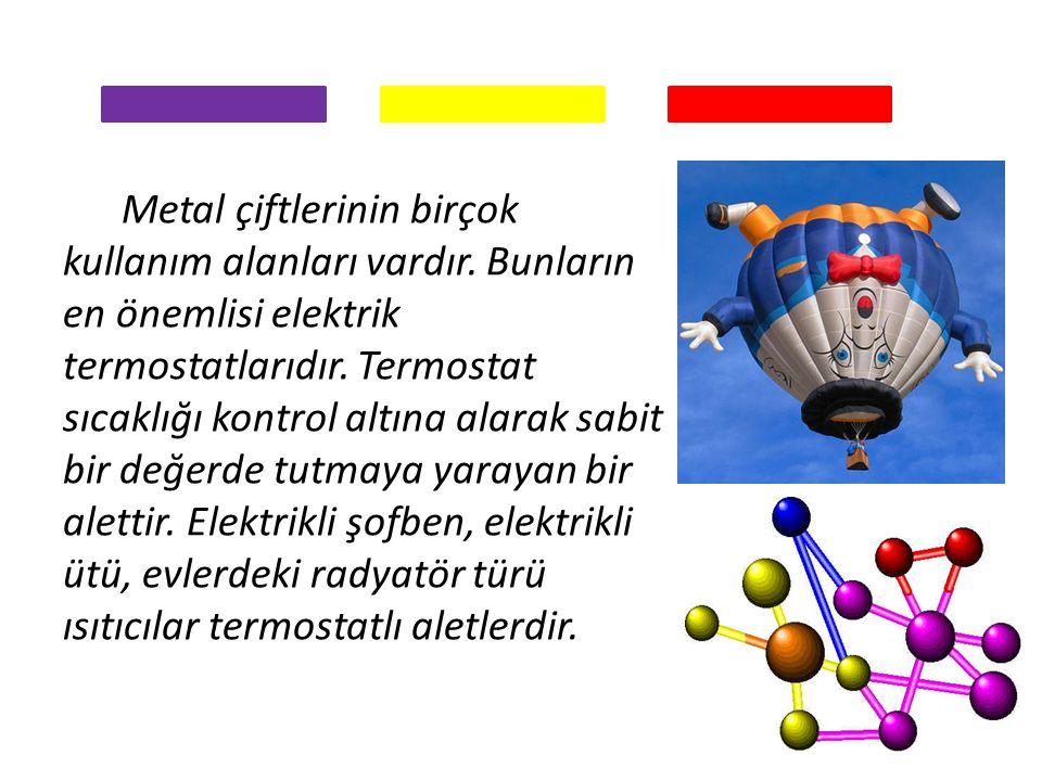 Metal çiftlerinin birçok kullanım alanları vardır