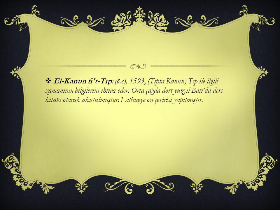 El-Kanun fi t-Tıp: (ö.s), 1593, (Tıpta Kanun) Tıp ile ilgili zamanının bilgilerini ihtiva eder.