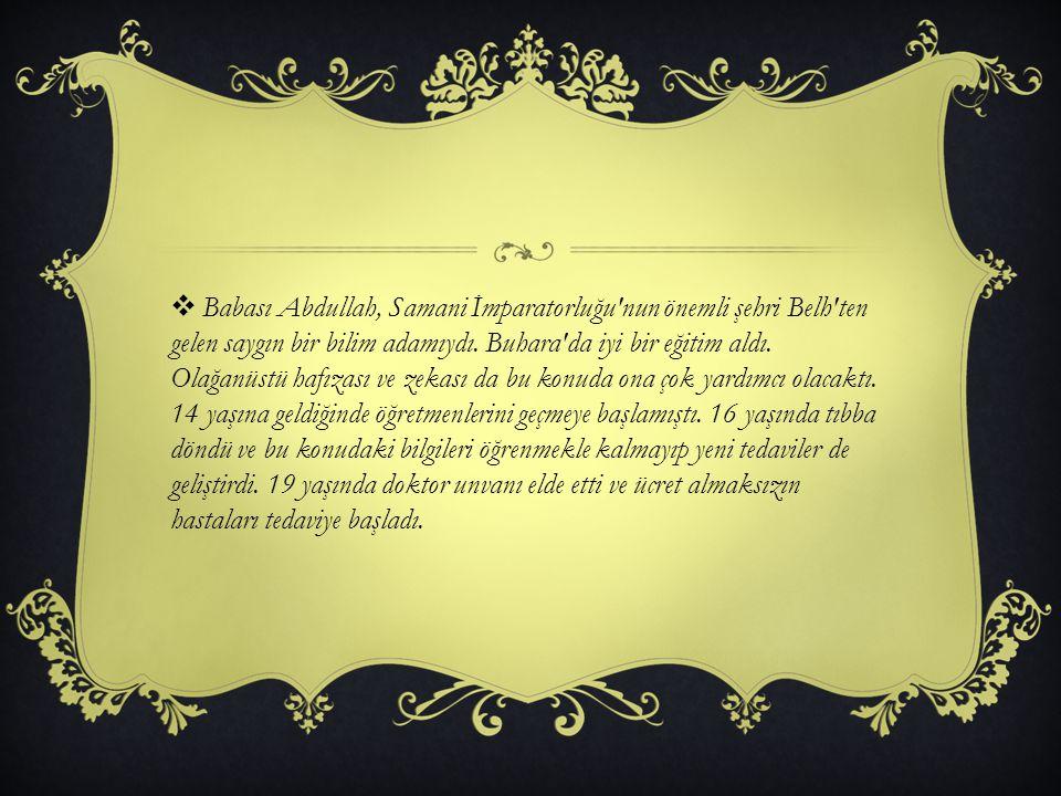Babası Abdullah, Samani İmparatorluğu nun önemli şehri Belh ten gelen saygın bir bilim adamıydı.