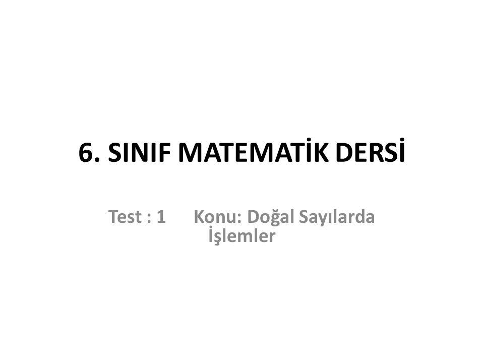 Test : 1 Konu: Doğal Sayılarda İşlemler