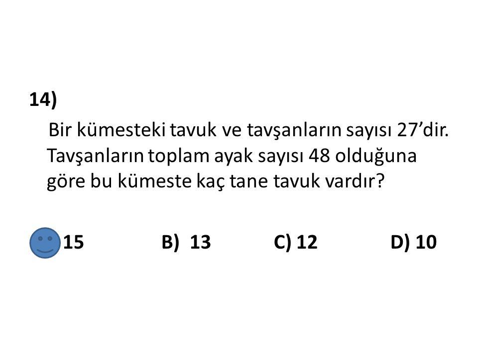 14) Bir kümesteki tavuk ve tavşanların sayısı 27'dir