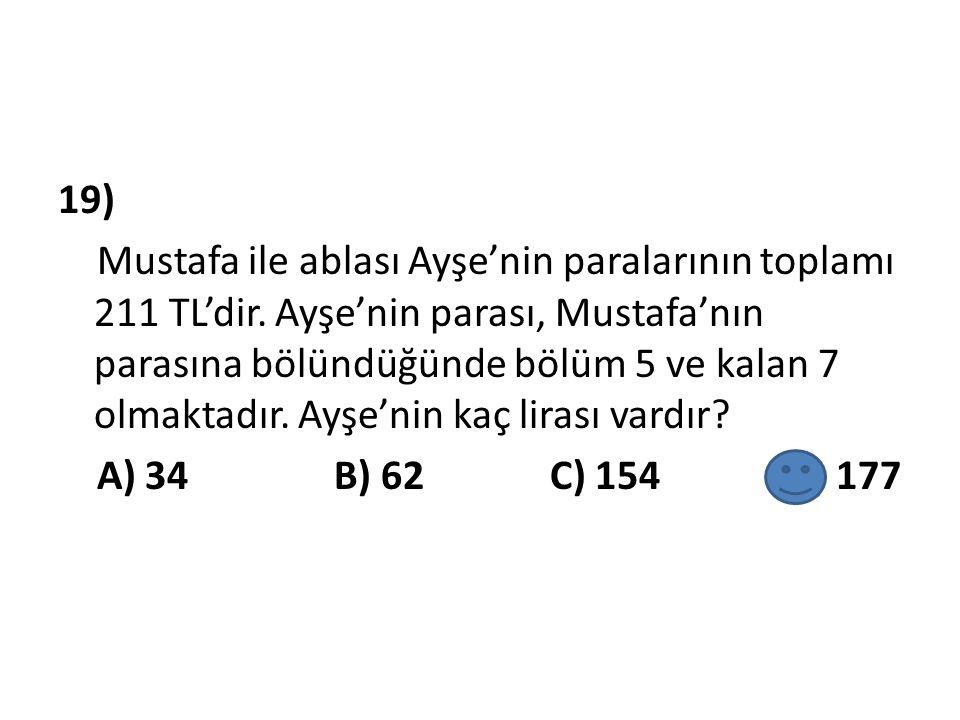 19) Mustafa ile ablası Ayşe'nin paralarının toplamı 211 TL'dir
