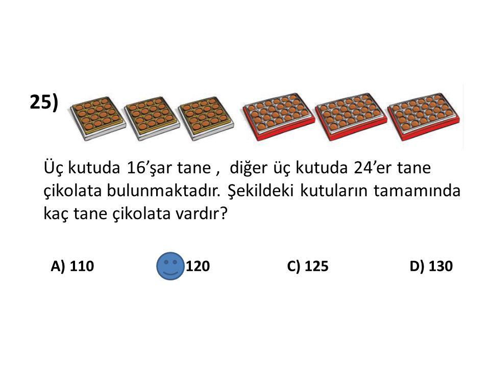 25) Üç kutuda 16'şar tane , diğer üç kutuda 24'er tane çikolata bulunmaktadır. Şekildeki kutuların tamamında kaç tane çikolata vardır