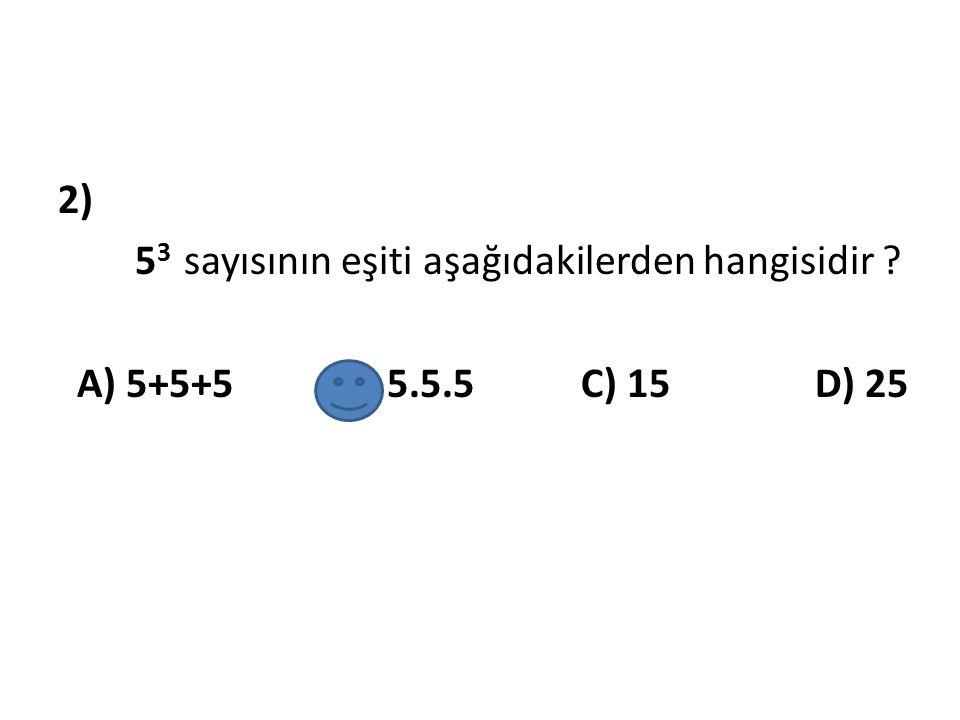 2) 53 sayısının eşiti aşağıdakilerden hangisidir. A) 5+5+5 B) 5. 5