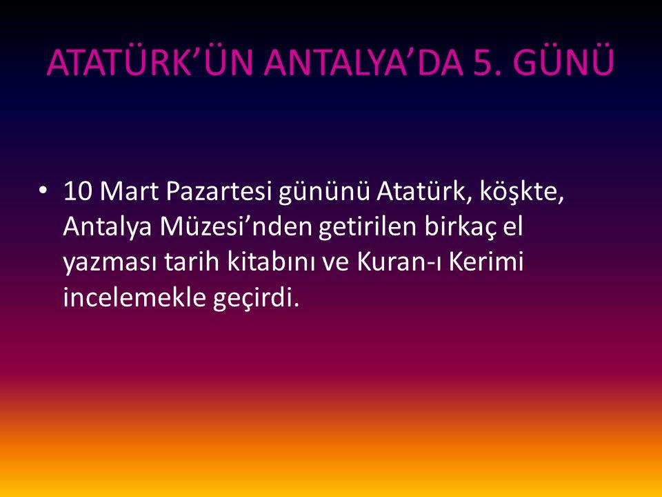 ATATÜRK'ÜN ANTALYA'DA 5. GÜNÜ