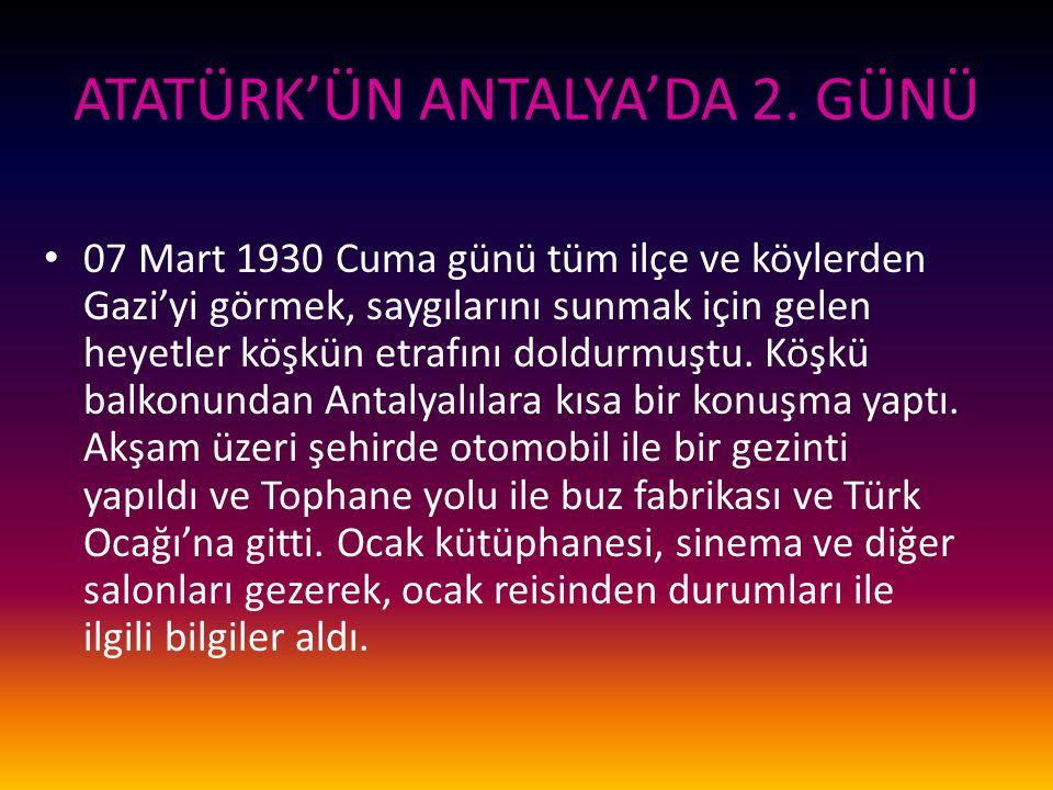 ATATÜRK'ÜN ANTALYA'DA 2. GÜNÜ