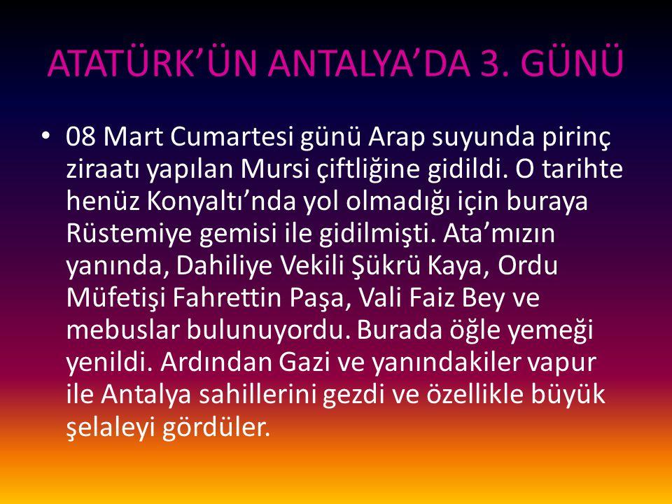 ATATÜRK'ÜN ANTALYA'DA 3. GÜNÜ
