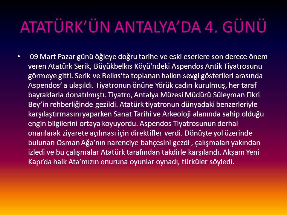 ATATÜRK'ÜN ANTALYA'DA 4. GÜNÜ