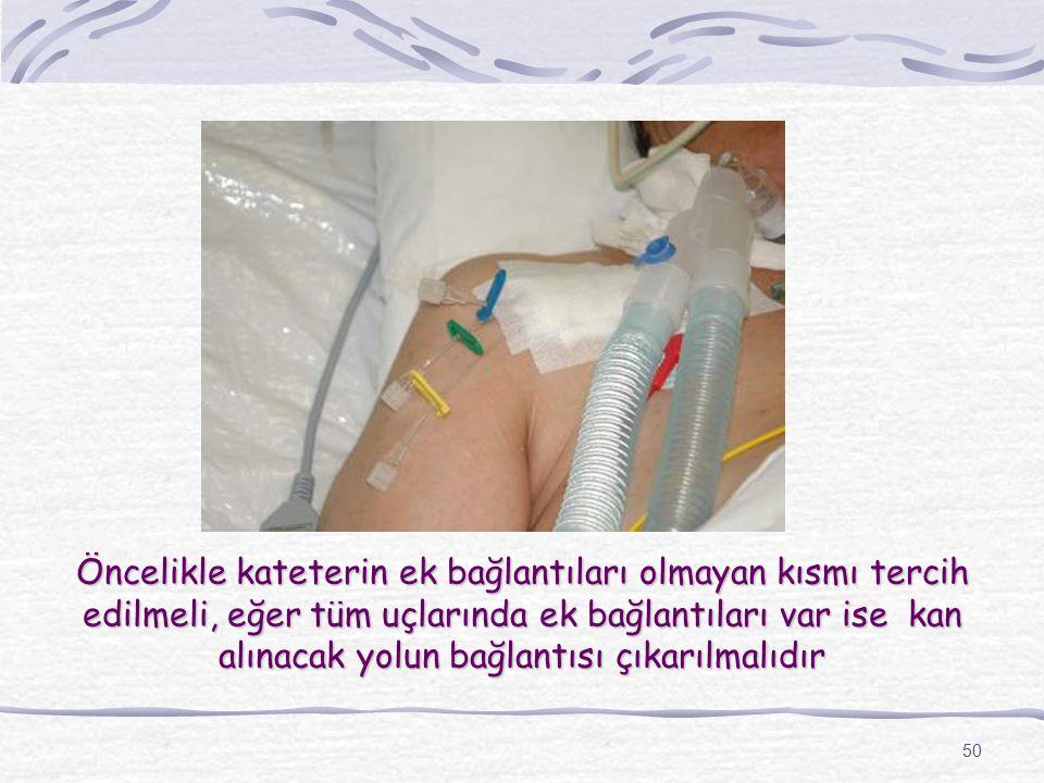 Öncelikle kateterin ek bağlantıları olmayan kısmı tercih edilmeli, eğer tüm uçlarında ek bağlantıları var ise kan alınacak yolun bağlantısı çıkarılmalıdır