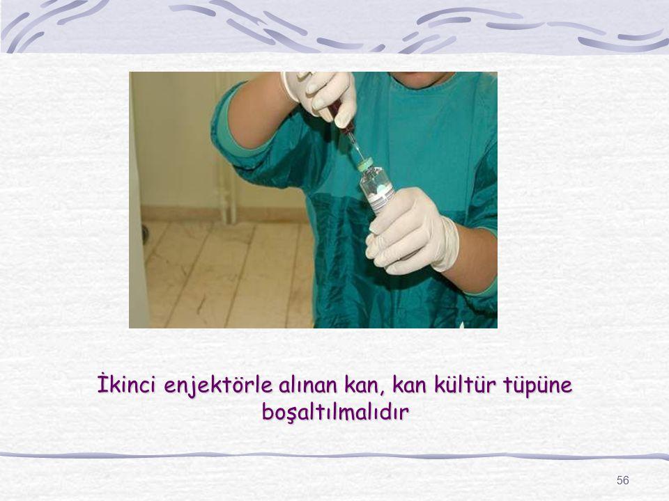İkinci enjektörle alınan kan, kan kültür tüpüne boşaltılmalıdır
