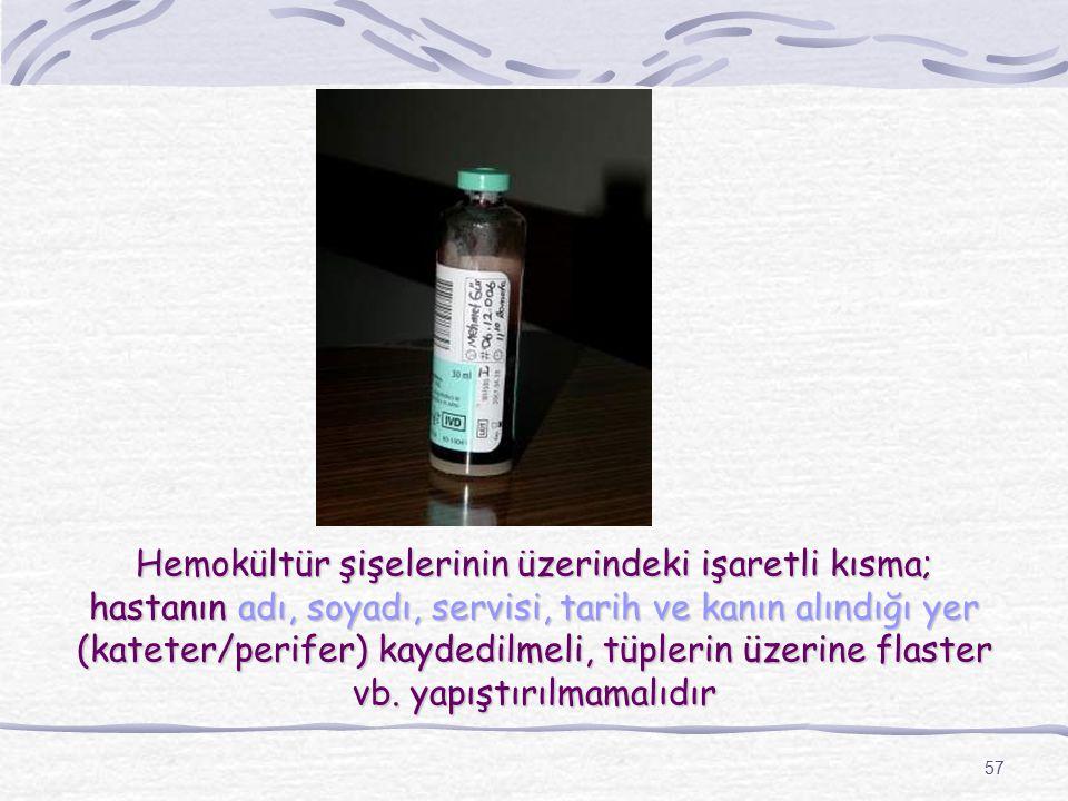 Hemokültür şişelerinin üzerindeki işaretli kısma; hastanın adı, soyadı, servisi, tarih ve kanın alındığı yer (kateter/perifer) kaydedilmeli, tüplerin üzerine flaster vb. yapıştırılmamalıdır