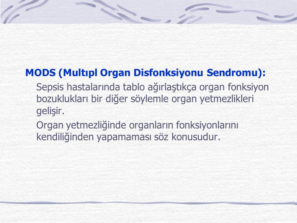 MODS (Multıpl Organ Disfonksiyonu Sendromu): Sepsis hastalarında tablo ağırlaştıkça organ fonksiyon bozuklukları bir diğer söylemle organ yetmezlikleri gelişir.