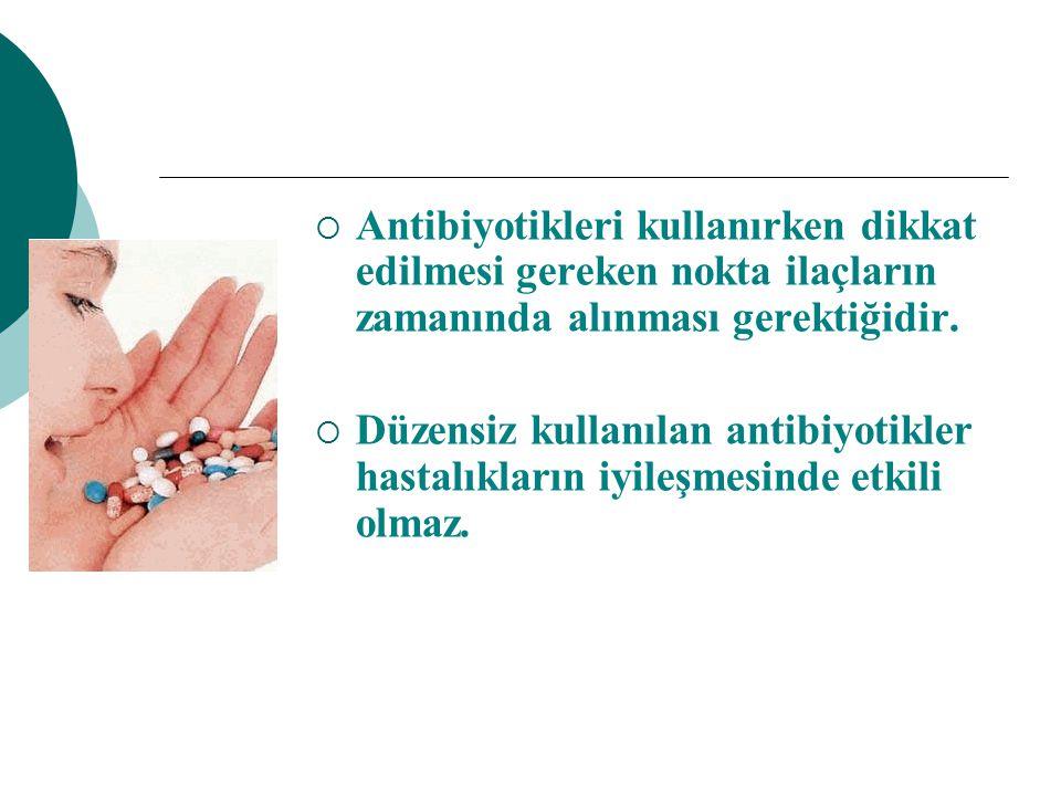 Antibiyotikleri kullanırken dikkat edilmesi gereken nokta ilaçların zamanında alınması gerektiğidir.