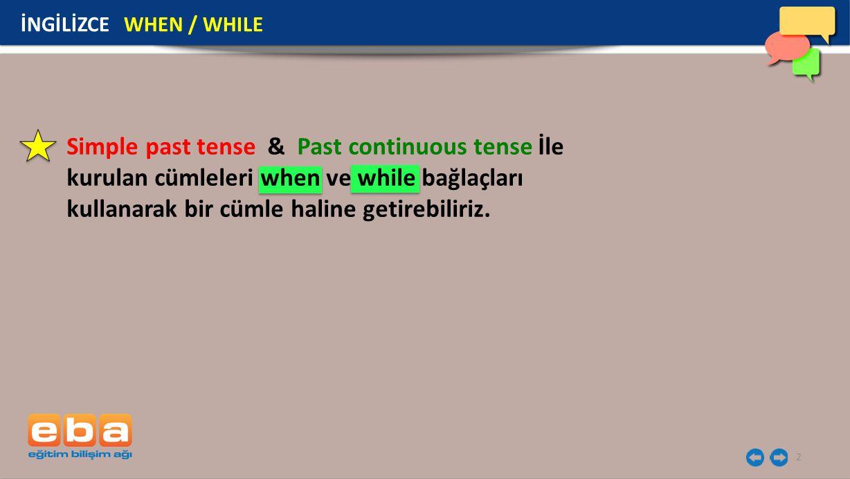 İNGİLİZCE WHEN / WHILE