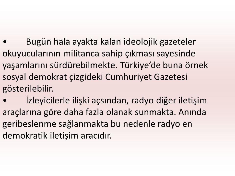 • Bugün hala ayakta kalan ideolojik gazeteler okuyucularının militanca sahip çıkması sayesinde yaşamlarını sürdürebilmekte. Türkiye'de buna örnek sosyal demokrat çizgideki Cumhuriyet Gazetesi gösterilebilir.