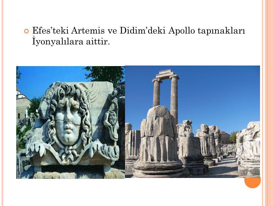 Efes'teki Artemis ve Didim'deki Apollo tapınakları İyonyalılara aittir.