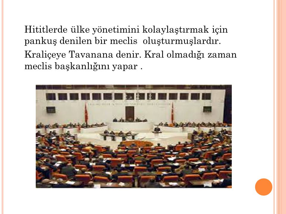 Hititlerde ülke yönetimini kolaylaştırmak için pankuş denilen bir meclis oluşturmuşlardır.