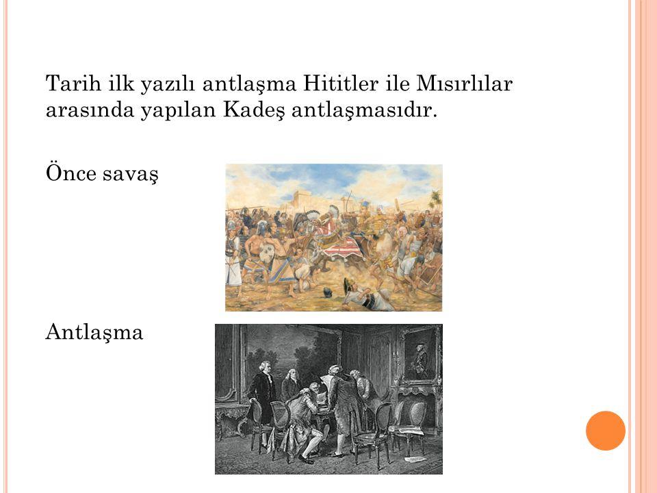Tarih ilk yazılı antlaşma Hititler ile Mısırlılar arasında yapılan Kadeş antlaşmasıdır.