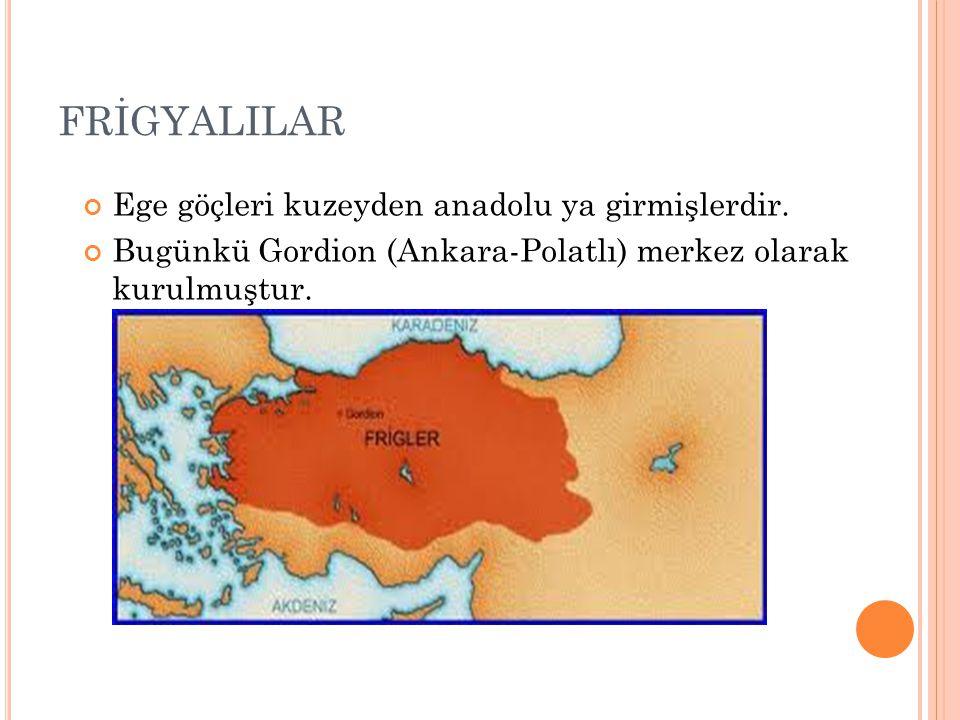 FRİGYALILAR Ege göçleri kuzeyden anadolu ya girmişlerdir.