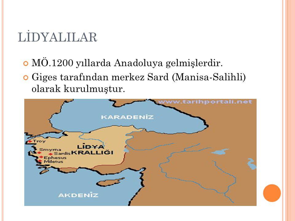LİDYALILAR MÖ.1200 yıllarda Anadoluya gelmişlerdir.