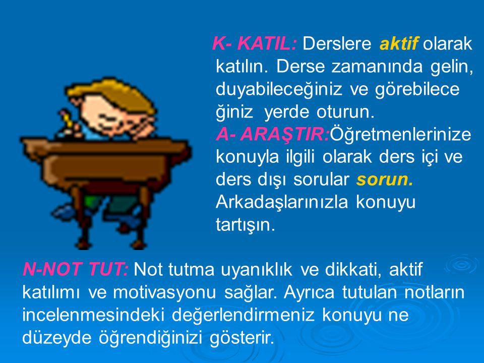 K- KATIL: Derslere aktif olarak. katılın. Derse zamanında gelin,