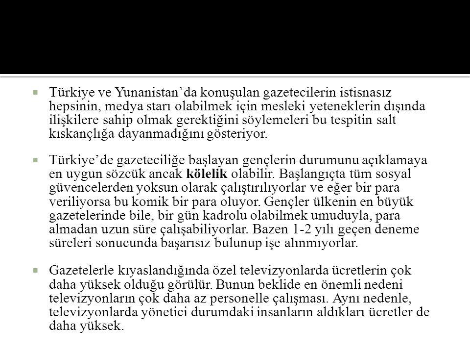 Türkiye ve Yunanistan'da konuşulan gazetecilerin istisnasız hepsinin, medya starı olabilmek için mesleki yeteneklerin dışında ilişkilere sahip olmak gerektiğini söylemeleri bu tespitin salt kıskançlığa dayanmadığını gösteriyor.
