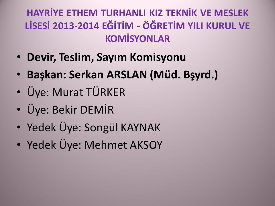 Devir, Teslim, Sayım Komisyonu Başkan: Serkan ARSLAN (Müd. Bşyrd.)