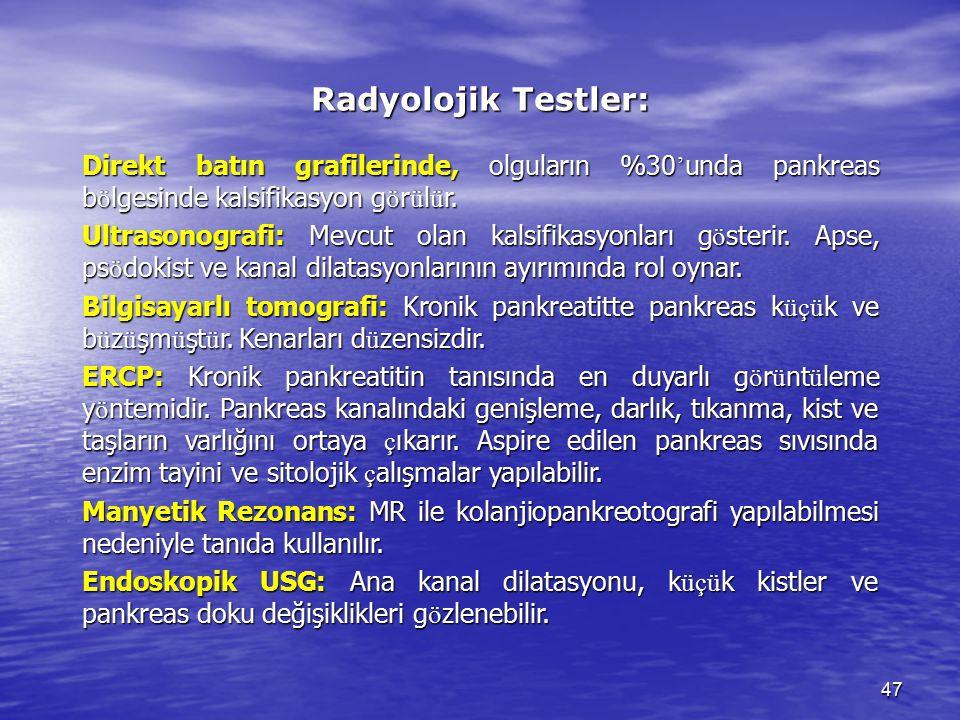 Radyolojik Testler: Direkt batın grafilerinde, olguların %30'unda pankreas bölgesinde kalsifikasyon görülür.