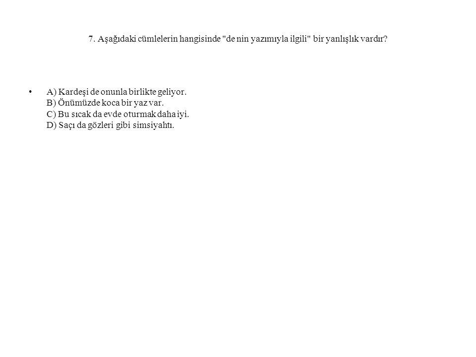 7. Aşağıdaki cümlelerin hangisinde de nin yazımıyla ilgili bir yanlışlık vardır