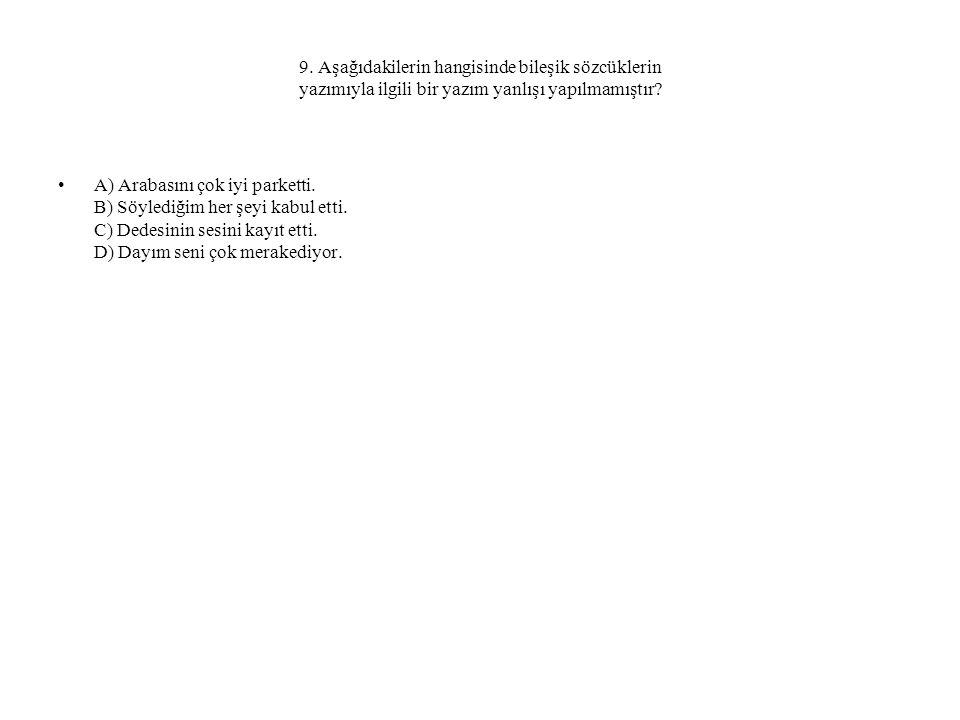 9. Aşağıdakilerin hangisinde bileşik sözcüklerin yazımıyla ilgili bir yazım yanlışı yapılmamıştır