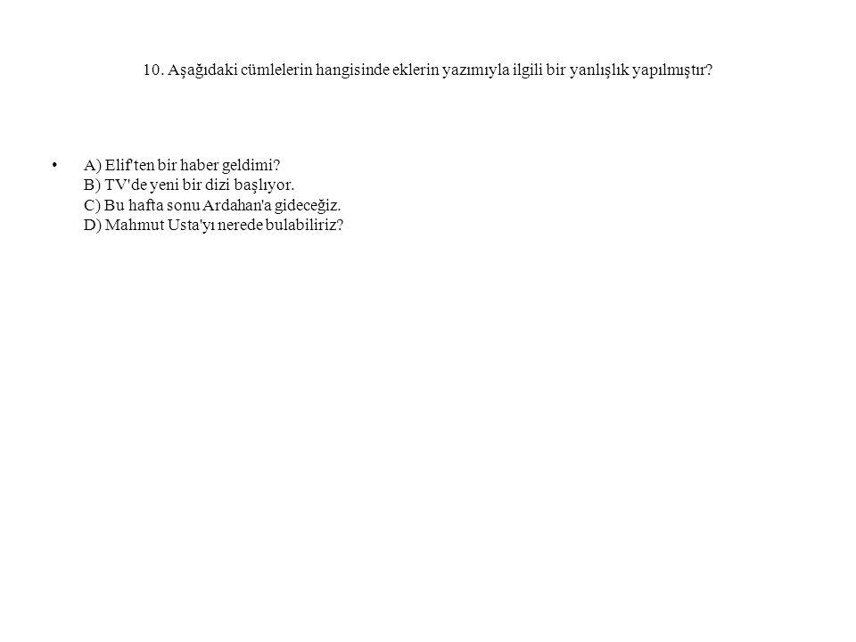 10. Aşağıdaki cümlelerin hangisinde eklerin yazımıyla ilgili bir yanlışlık yapılmıştır