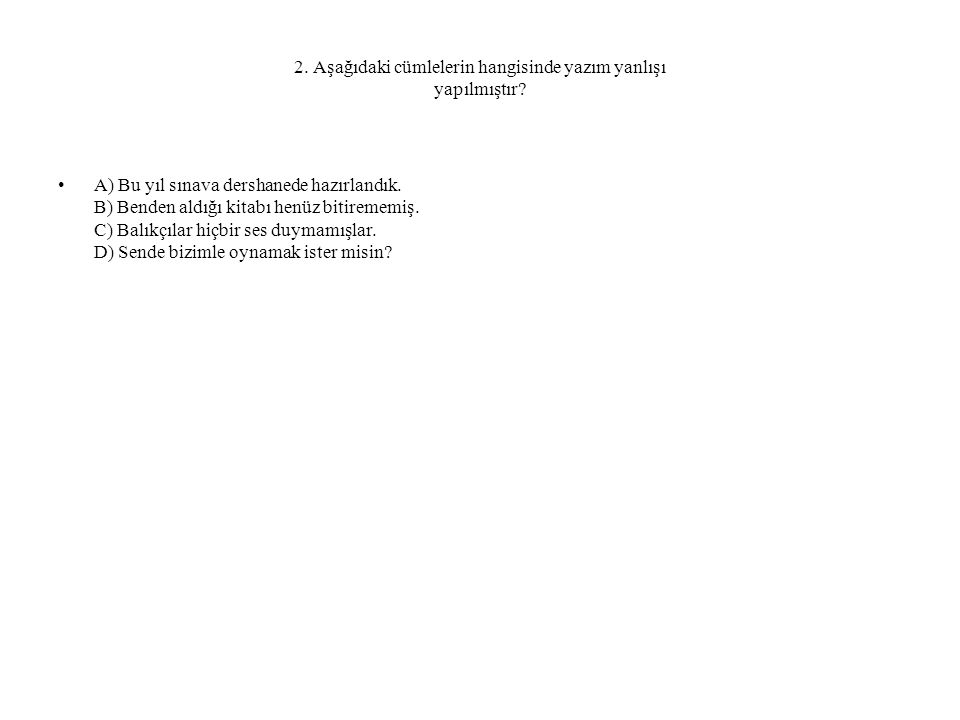 2. Aşağıdaki cümlelerin hangisinde yazım yanlışı yapılmıştır