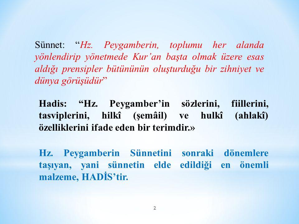 Sünnet: Hz. Peygamberin, toplumu her alanda yönlendirip yönetmede Kur'an başta olmak üzere esas aldığı prensipler bütününün oluşturduğu bir zihniyet ve dünya görüşüdür