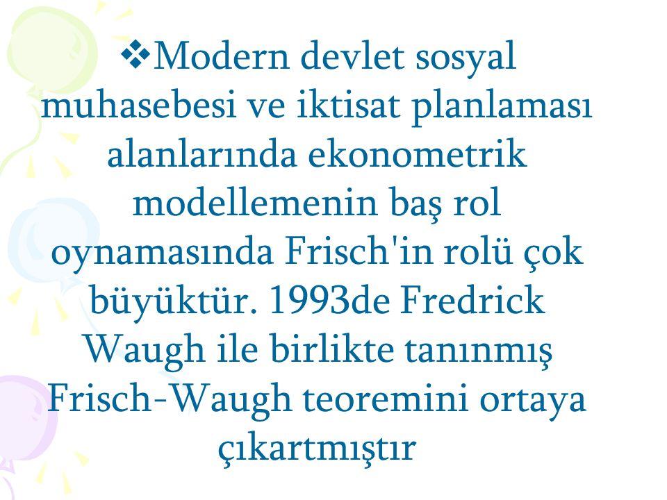 Modern devlet sosyal muhasebesi ve iktisat planlaması alanlarında ekonometrik modellemenin baş rol oynamasında Frisch in rolü çok büyüktür.