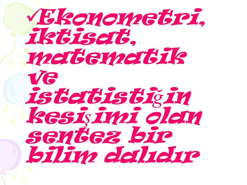 Ekonometri, iktisat, matematik ve istatistiğin kesişimi olan sentez bir bilim dalıdır