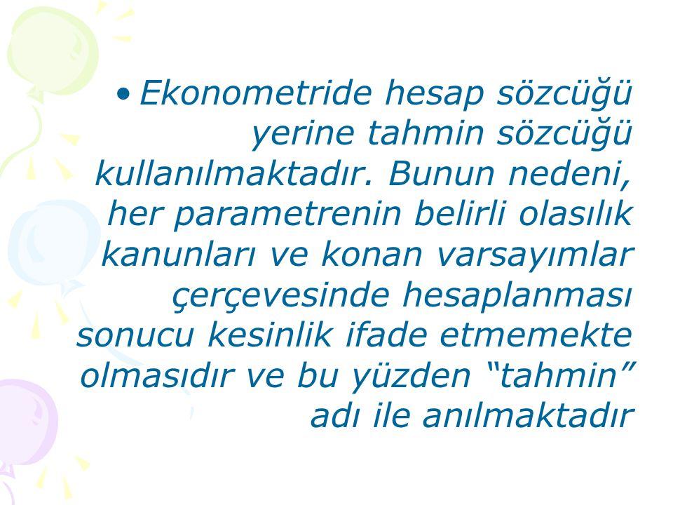 Ekonometride hesap sözcüğü yerine tahmin sözcüğü kullanılmaktadır