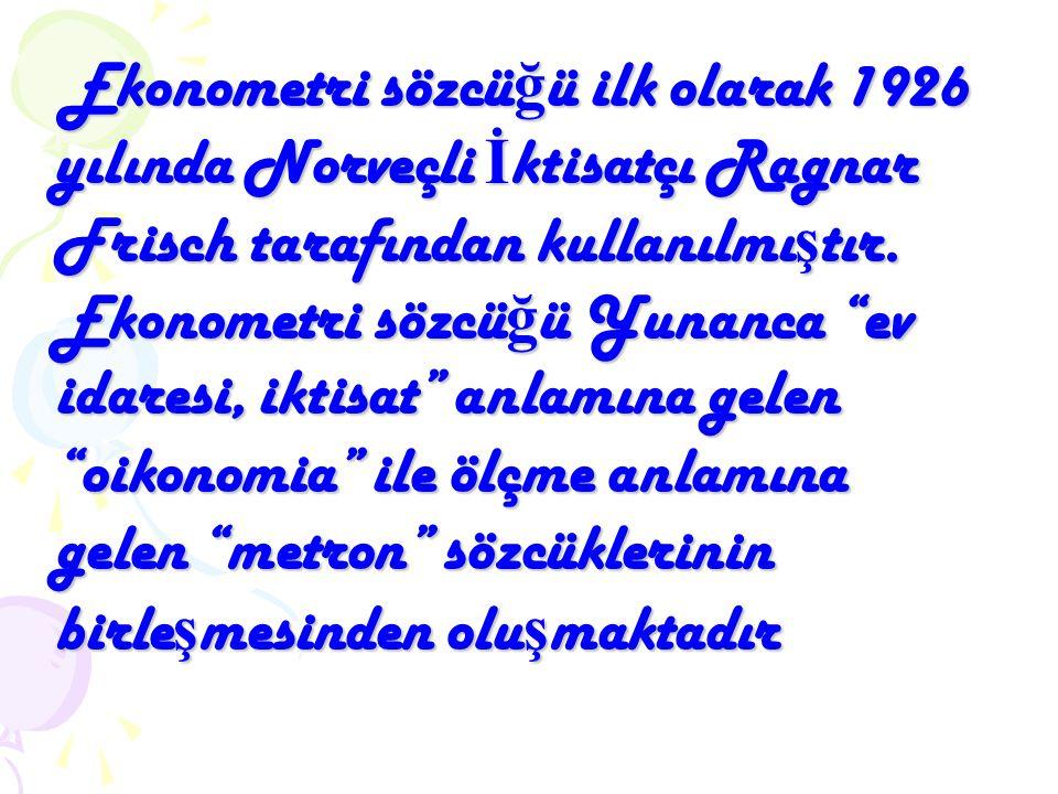 Ekonometri sözcüğü ilk olarak 1926 yılında Norveçli İktisatçı Ragnar Frisch tarafından kullanılmıştır.
