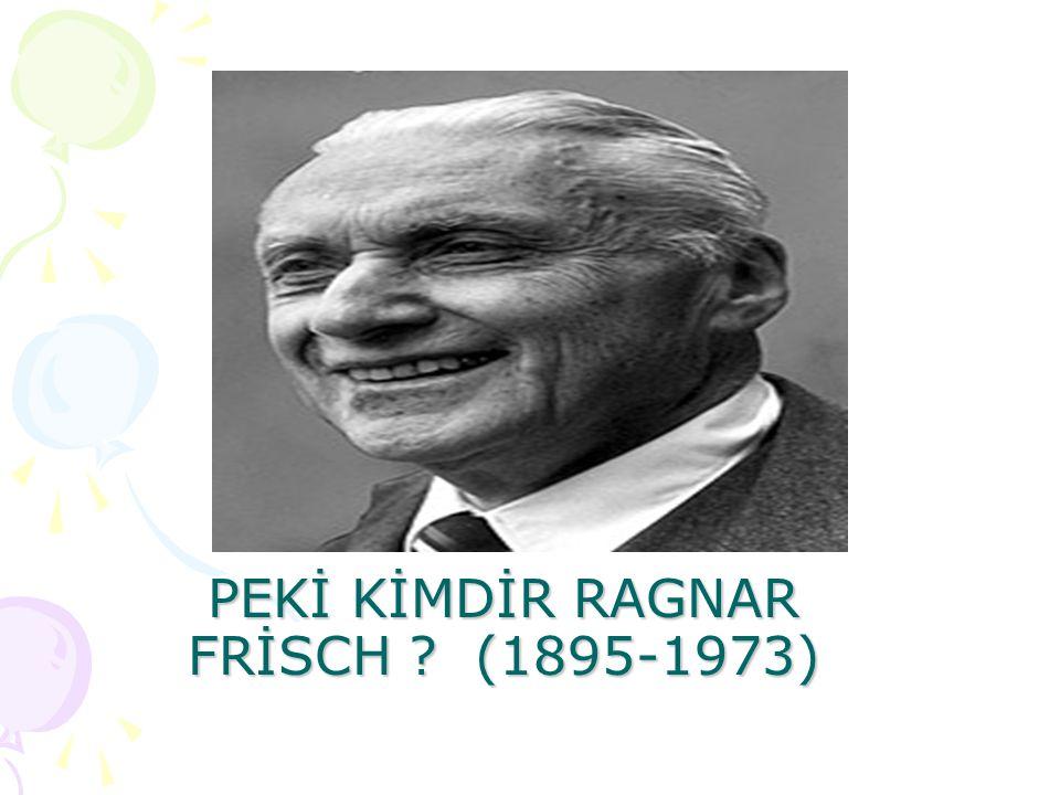 PEKİ KİMDİR RAGNAR FRİSCH (1895-1973)