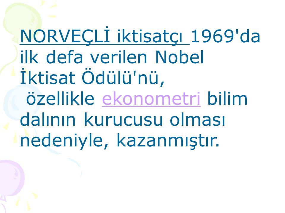 NORVEÇLİ iktisatçı 1969 da ilk defa verilen Nobel İktisat Ödülü nü,