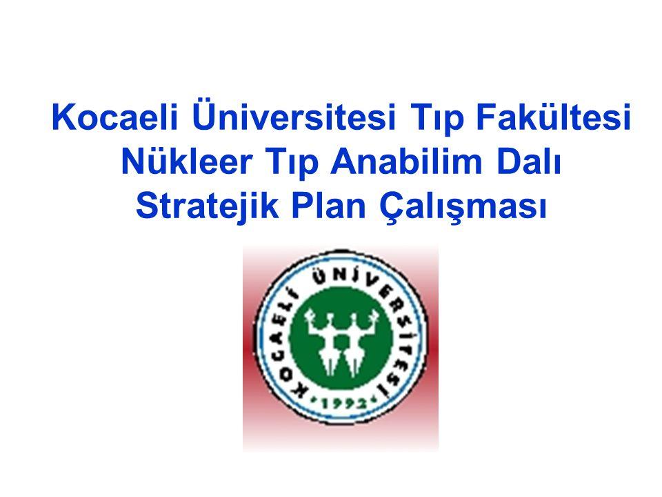 Kocaeli Üniversitesi Tıp Fakültesi Nükleer Tıp Anabilim Dalı Stratejik Plan Çalışması