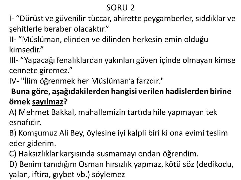 SORU 2 I- Dürüst ve güvenilir tüccar, ahirette peygamberler, sıddıklar ve şehitlerle beraber olacaktır.