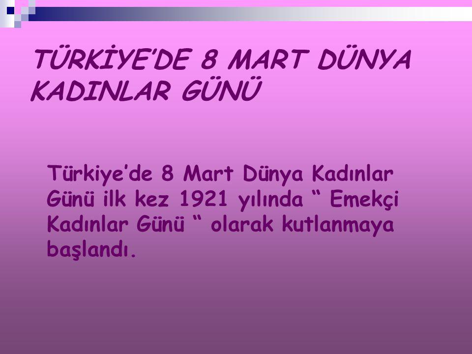 TÜRKİYE'DE 8 MART DÜNYA KADINLAR GÜNÜ