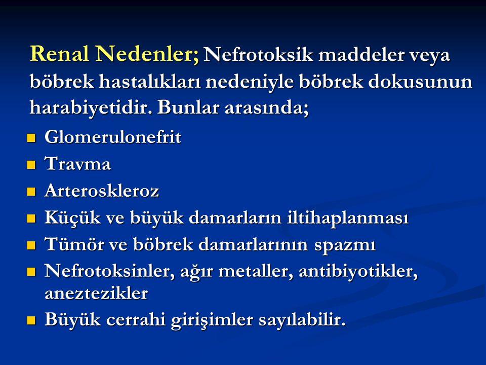 Renal Nedenler; Nefrotoksik maddeler veya böbrek hastalıkları nedeniyle böbrek dokusunun harabiyetidir. Bunlar arasında;