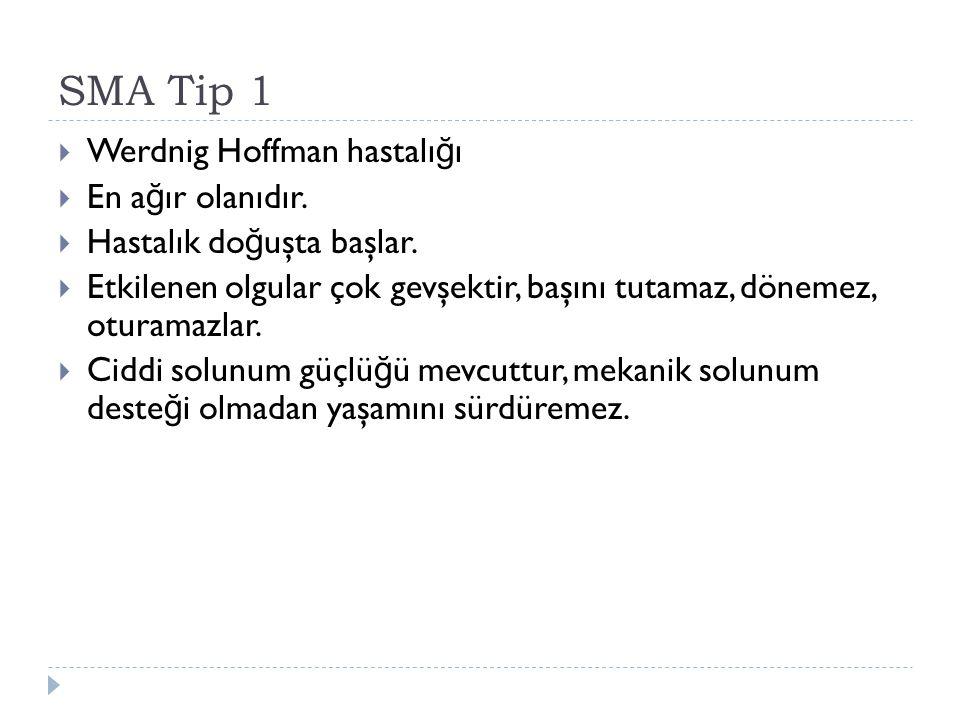 SMA Tip 1 Werdnig Hoffman hastalığı En ağır olanıdır.