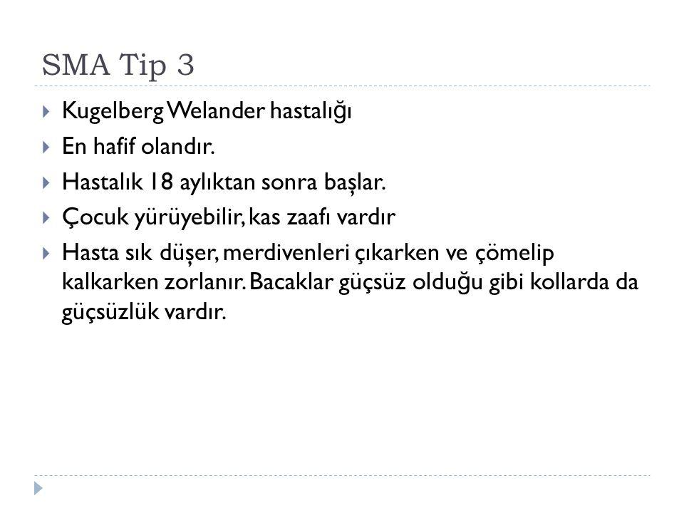 SMA Tip 3 Kugelberg Welander hastalığı En hafif olandır.