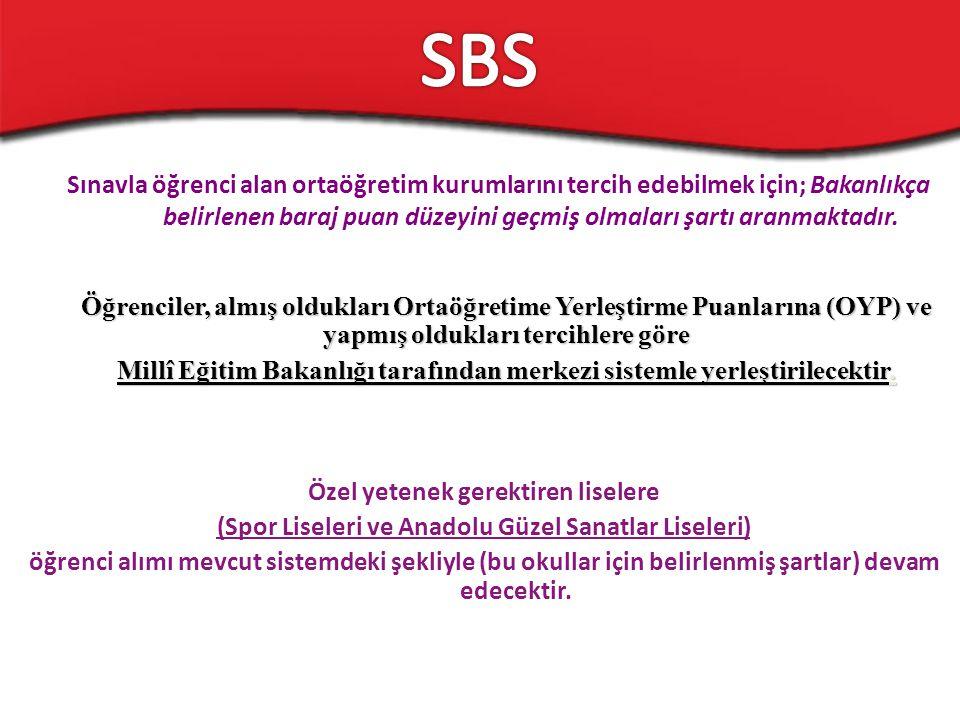 SBS Sınavla öğrenci alan ortaöğretim kurumlarını tercih edebilmek için; Bakanlıkça belirlenen baraj puan düzeyini geçmiş olmaları şartı aranmaktadır.